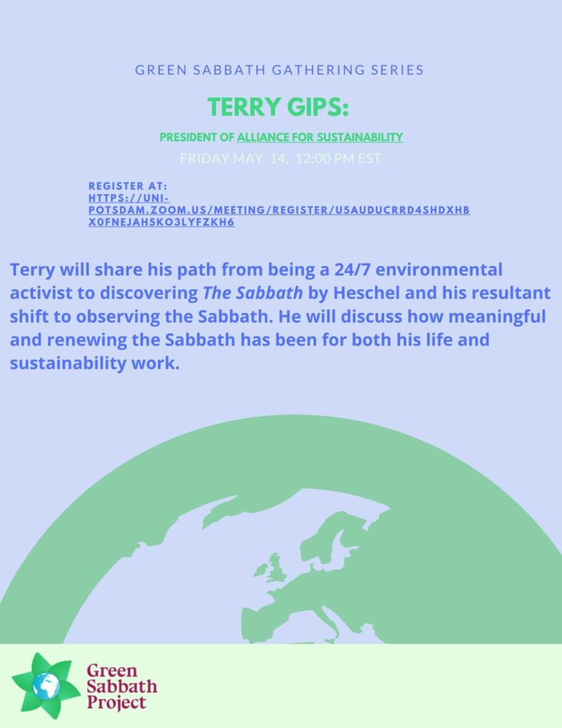 Green Sabbath Gathering Series. Terry Gips: President of Alliance for Sustainability. Friday May 14, 12:00 PM EST. Green Sabbath Project.